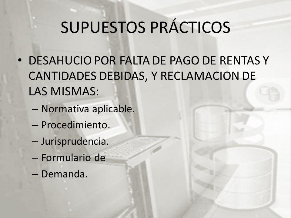 SUPUESTOS PRÁCTICOS DESAHUCIO POR FALTA DE PAGO DE RENTAS Y CANTIDADES DEBIDAS, Y RECLAMACION DE LAS MISMAS: