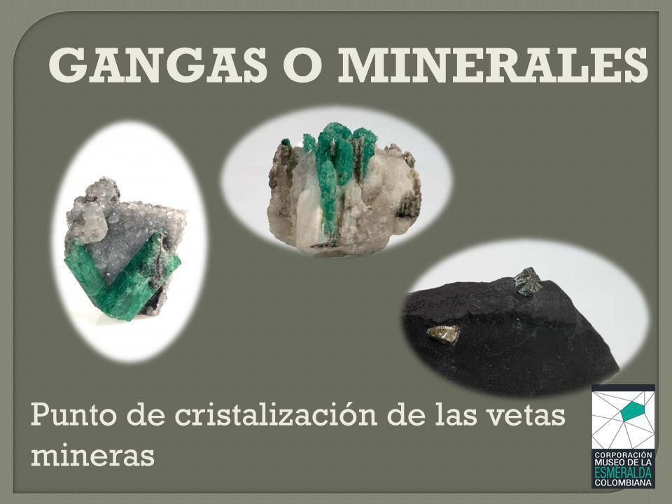 GANGAS O MINERALES Punto de cristalización de las vetas mineras