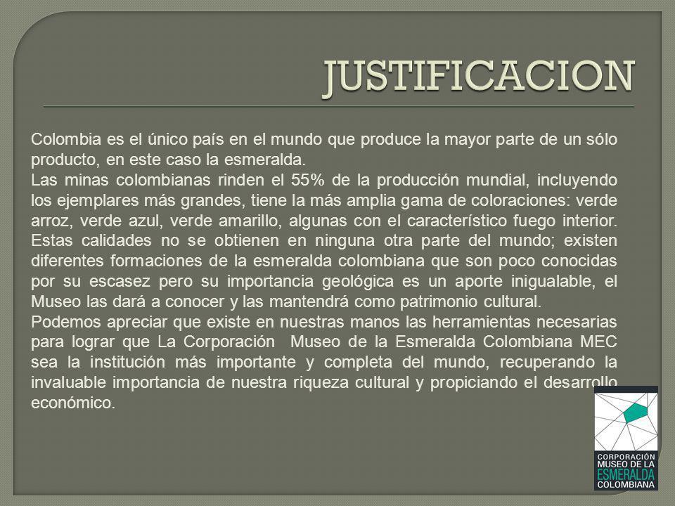 JUSTIFICACION Colombia es el único país en el mundo que produce la mayor parte de un sólo producto, en este caso la esmeralda.