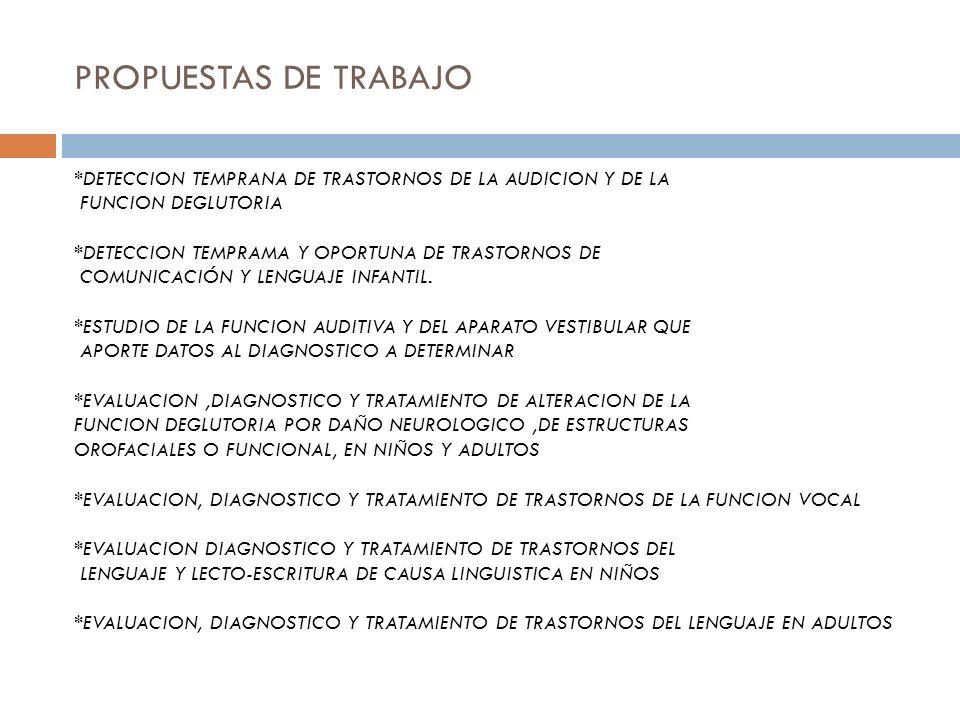 PROPUESTAS DE TRABAJO *DETECCION TEMPRANA DE TRASTORNOS DE LA AUDICION Y DE LA. FUNCION DEGLUTORIA.
