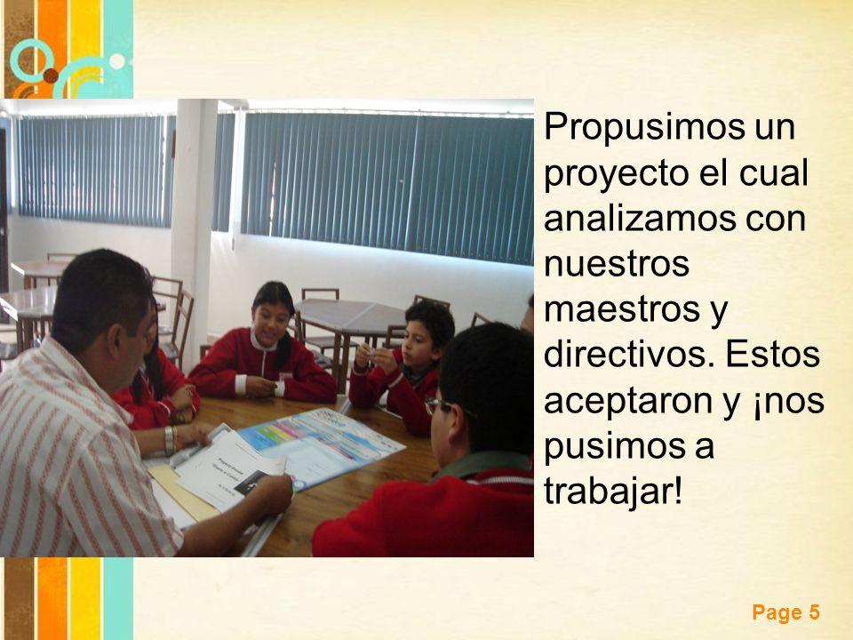 Propusimos un proyecto el cual analizamos con nuestros maestros y directivos.