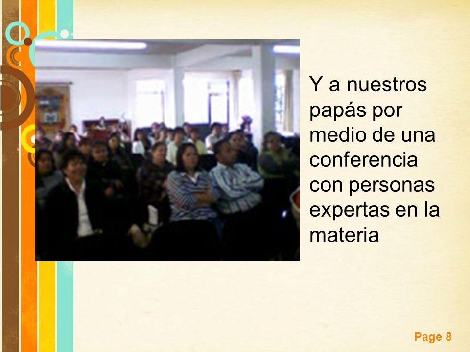 Y a nuestros papás por medio de una conferencia con personas expertas en la materia
