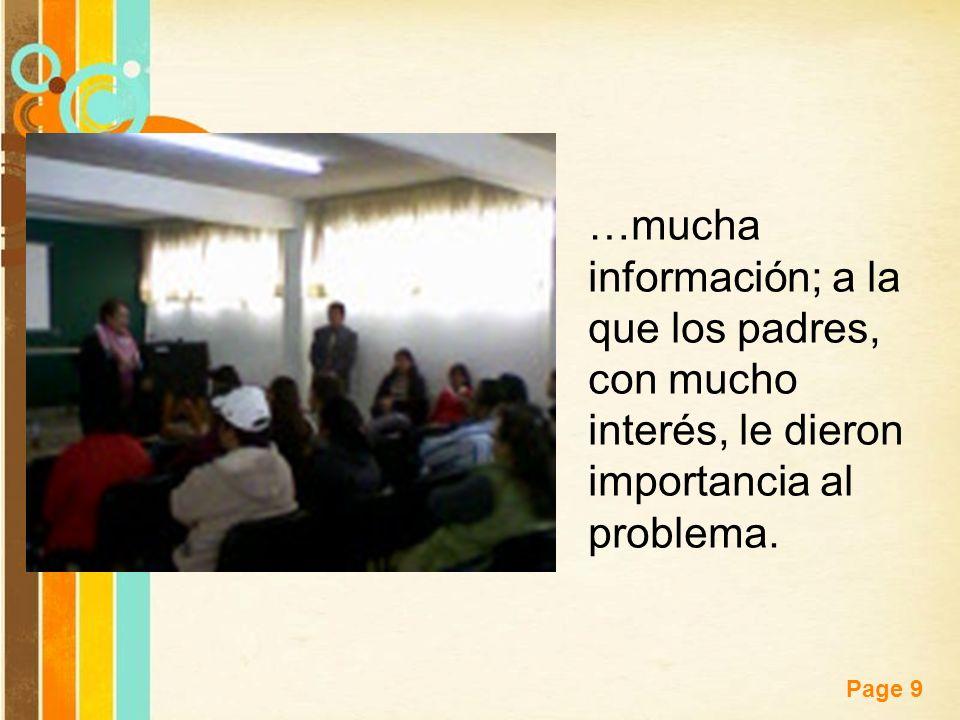 …mucha información; a la que los padres, con mucho interés, le dieron importancia al problema.