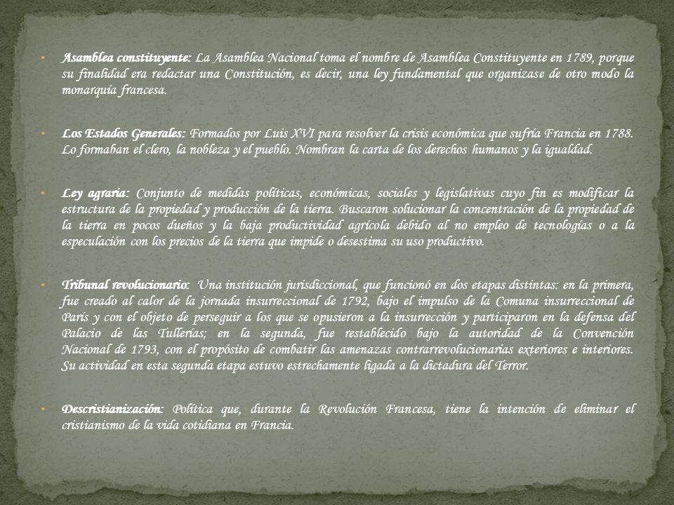 Asamblea constituyente: La Asamblea Nacional toma el nombre de Asamblea Constituyente en 1789, porque su finalidad era redactar una Constitución, es decir, una ley fundamental que organizase de otro modo la monarquía francesa.