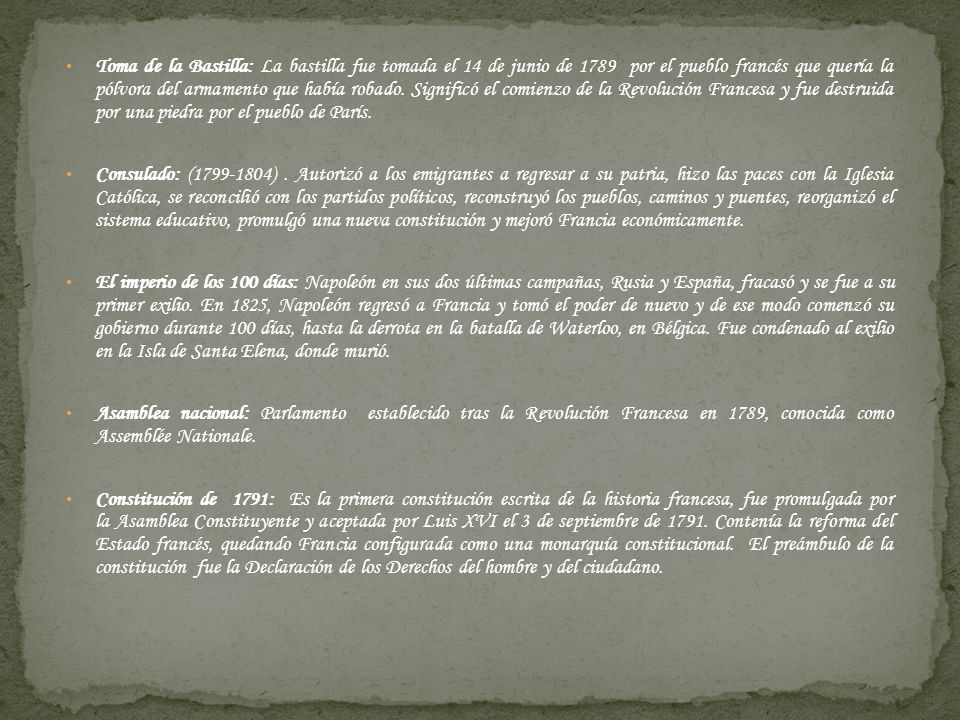 Toma de la Bastilla: La bastilla fue tomada el 14 de junio de 1789 por el pueblo francés que quería la pólvora del armamento que había robado. Significó el comienzo de la Revolución Francesa y fue destruida por una piedra por el pueblo de París.