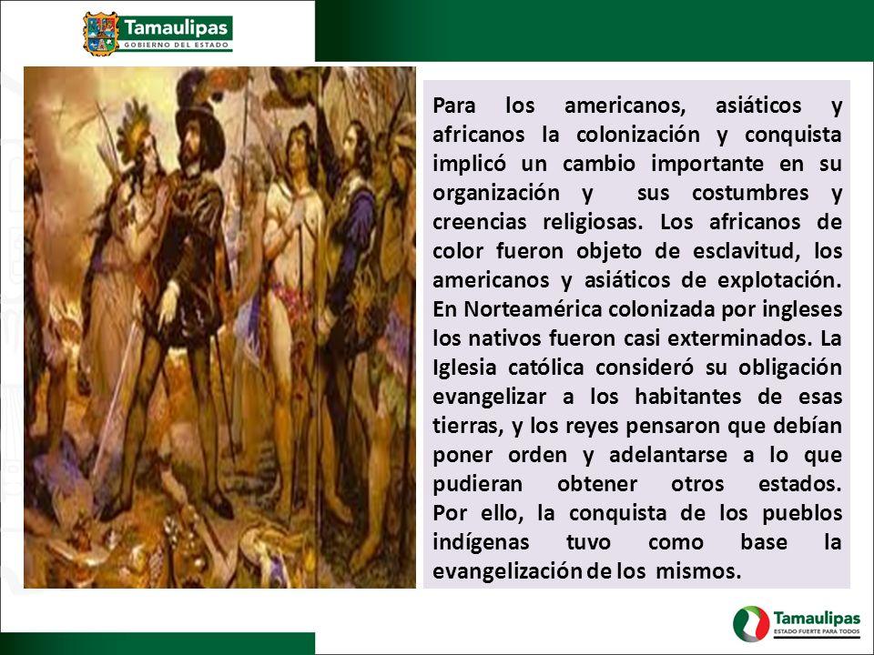 Para los americanos, asiáticos y africanos la colonización y conquista implicó un cambio importante en su organización y sus costumbres y creencias religiosas.