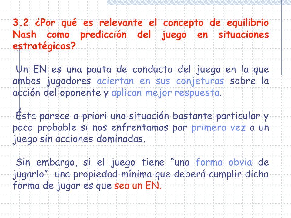 3.2 ¿Por qué es relevante el concepto de equilibrio Nash como predicción del juego en situaciones estratégicas