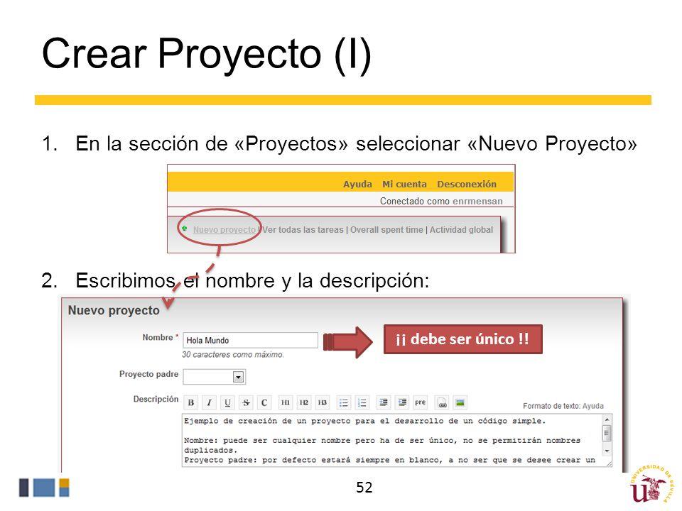 Crear Proyecto (I) En la sección de «Proyectos» seleccionar «Nuevo Proyecto» Escribimos el nombre y la descripción:
