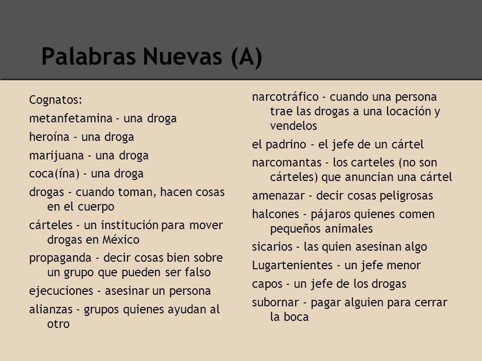 Palabras Nuevas (A) narcotráfico - cuando una persona trae las drogas a una locación y vendelos. el padrino - el jefe de un cártel.