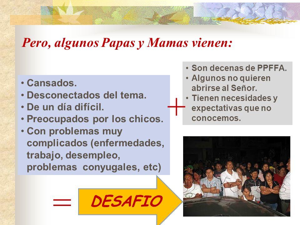 + = DESAFIO Pero, algunos Papas y Mamas vienen: Cansados.