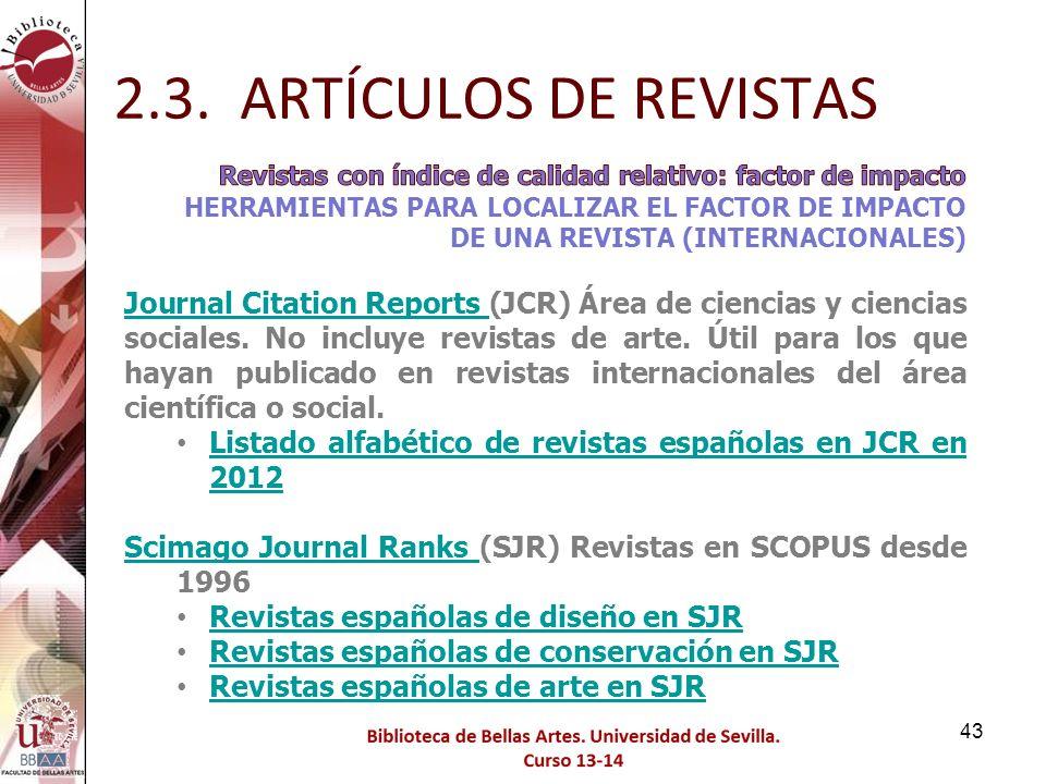 2.3. ARTÍCULOS DE REVISTAS Revistas con índice de calidad relativo: factor de impacto. HERRAMIENTAS PARA LOCALIZAR EL FACTOR DE IMPACTO.