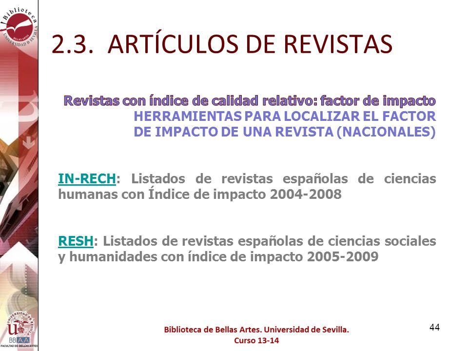 2.3. ARTÍCULOS DE REVISTAS Revistas con índice de calidad relativo: factor de impacto. HERRAMIENTAS PARA LOCALIZAR EL FACTOR.