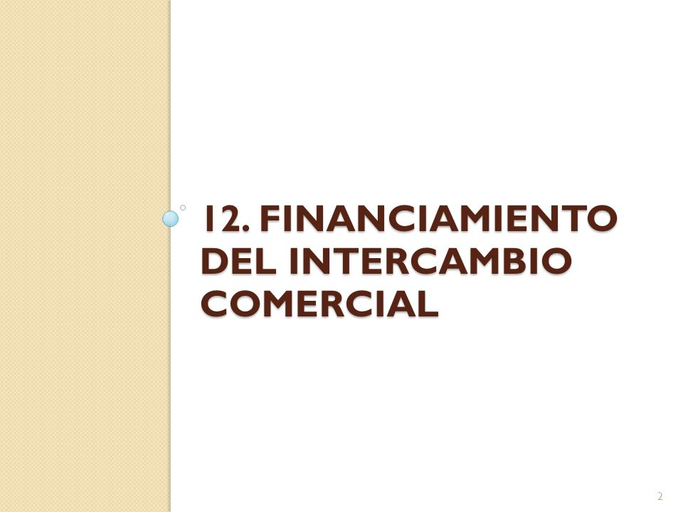 12. Financiamiento del intercambio comercial
