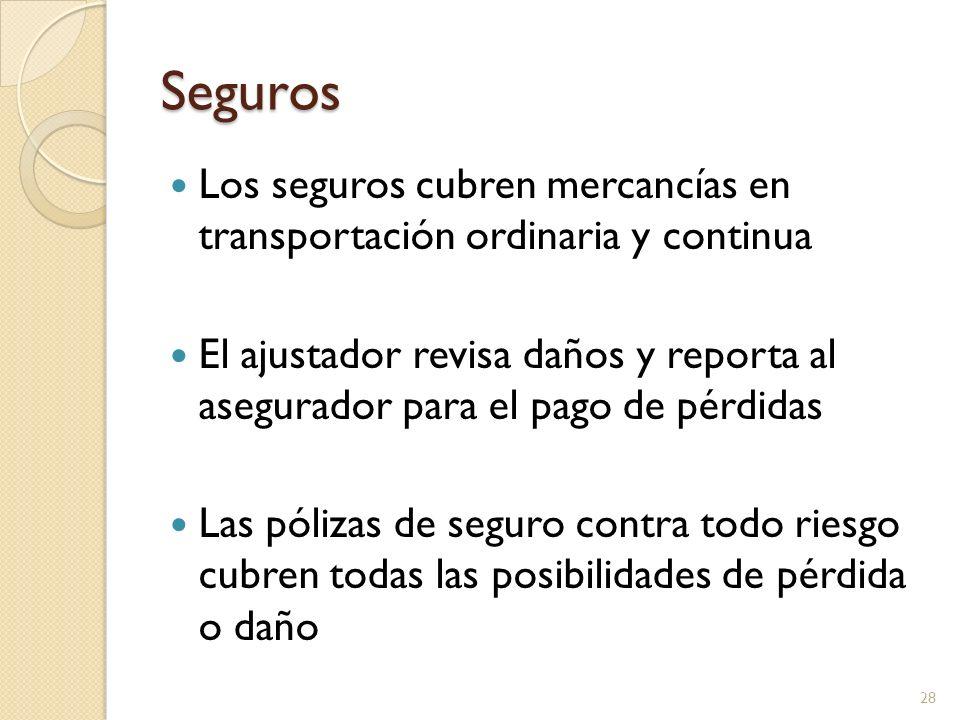 Seguros Los seguros cubren mercancías en transportación ordinaria y continua.