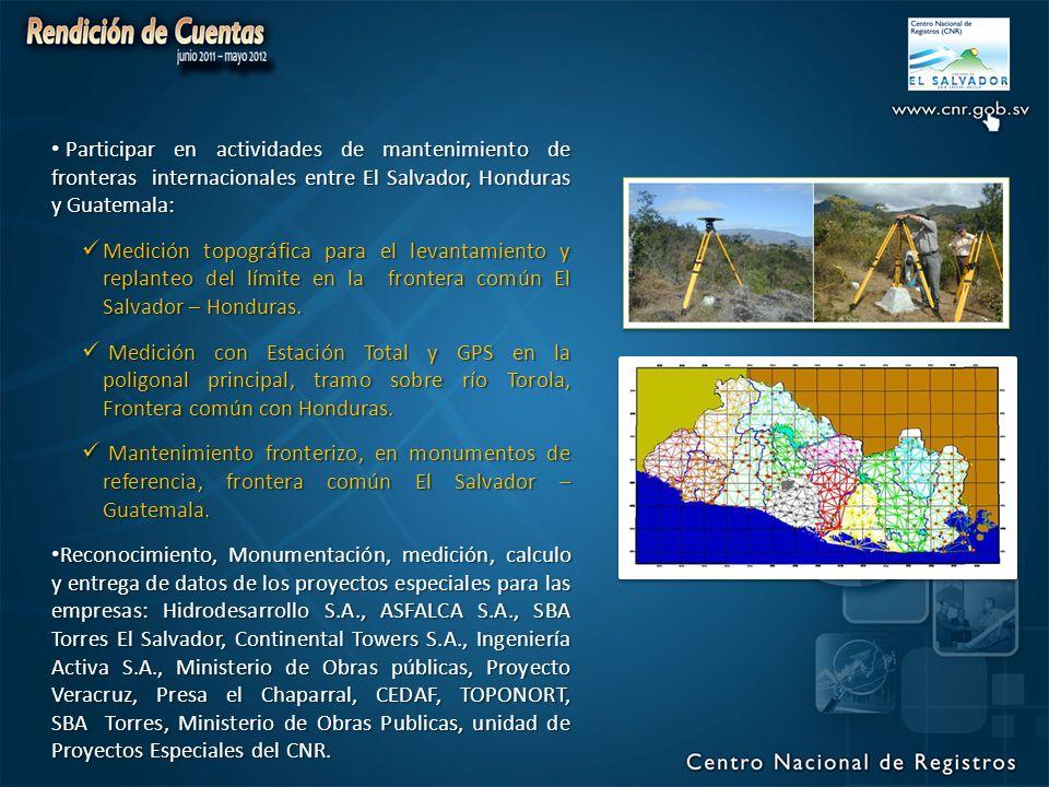 Participar en actividades de mantenimiento de fronteras internacionales entre El Salvador, Honduras y Guatemala: