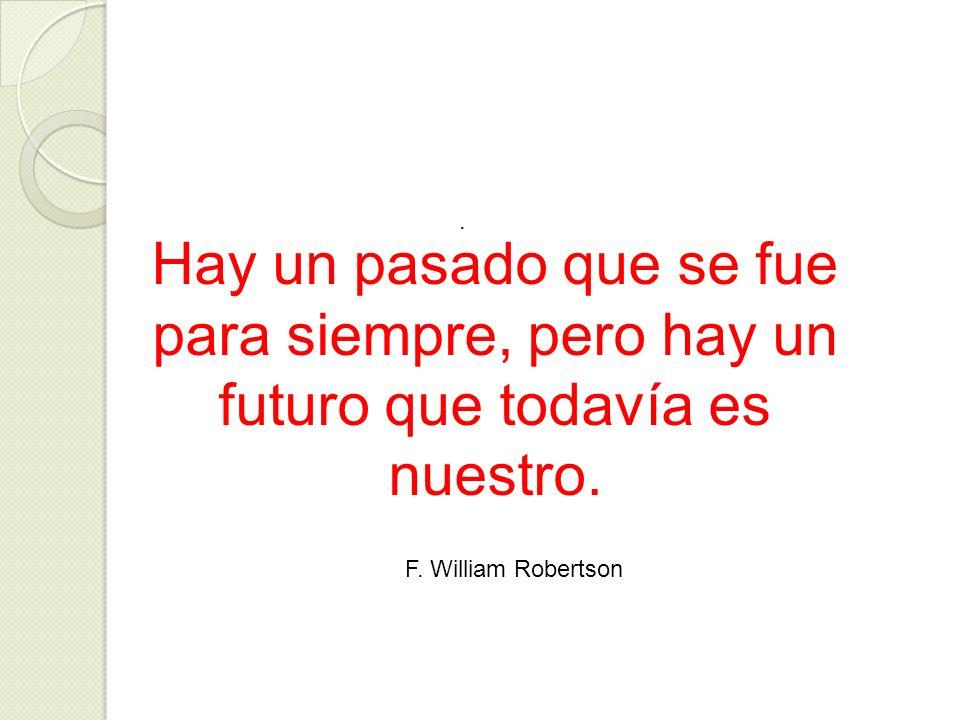 Hay un pasado que se fue para siempre, pero hay un futuro que todavía es nuestro.