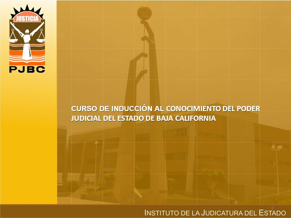 CURSO DE INDUCCIÓN AL CONOCIMIENTO DEL PODER JUDICIAL DEL ESTADO DE BAJA CALIFORNIA