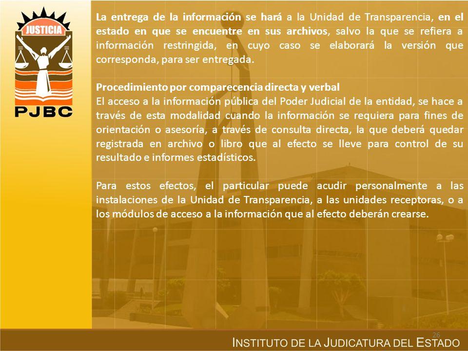 La entrega de la información se hará a la Unidad de Transparencia, en el estado en que se encuentre en sus archivos, salvo la que se refiera a información restringida, en cuyo caso se elaborará la versión que corresponda, para ser entregada.
