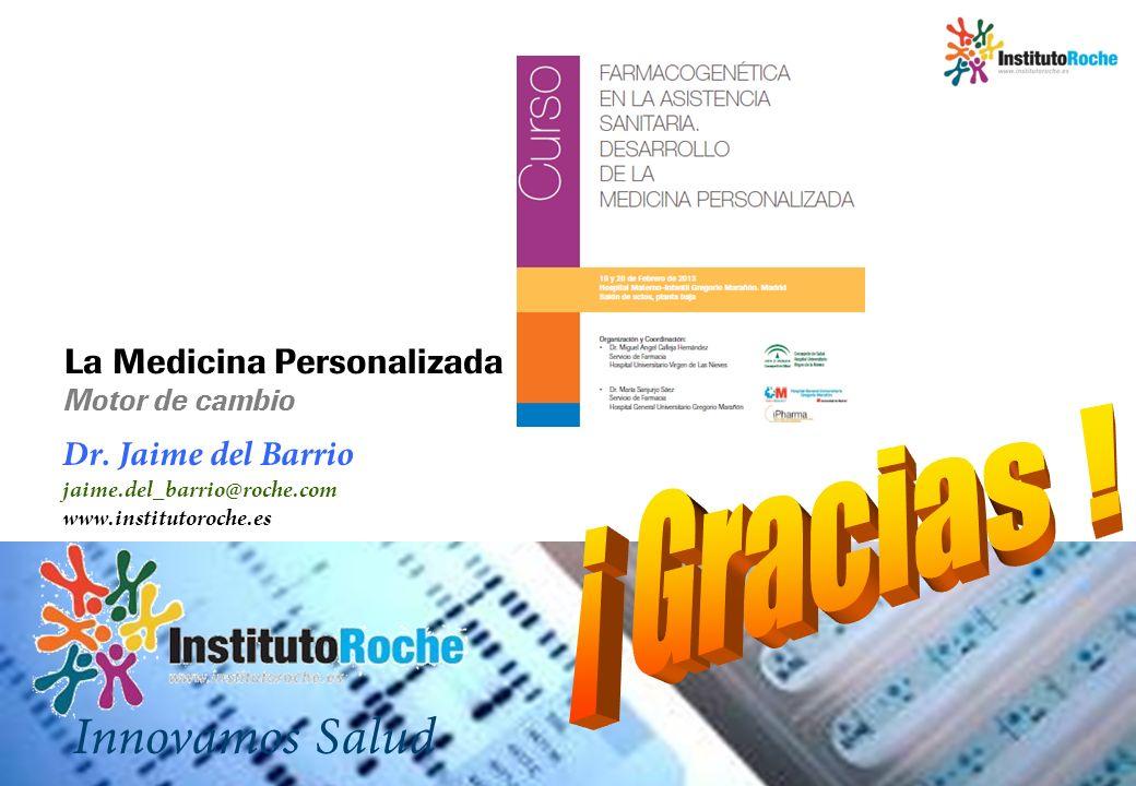 Dr. Jaime del Barrio jaime.del_barrio@roche.com www.institutoroche.es
