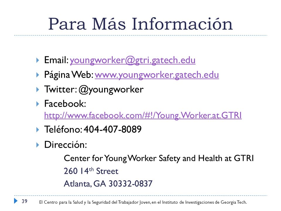 Para Más Información Email: youngworker@gtri.gatech.edu. Página Web: www.youngworker.gatech.edu. Twitter: @youngworker.