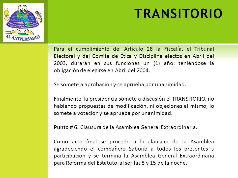 Para el cumplimiento del Artículo 28 la Fiscalía, el Tribunal Electoral y del Comité de Ética y Disciplina electos en Abril del 2003, durarán en sus funciones un (1) año: teniéndose la obligación de elegirse en Abril del 2004.