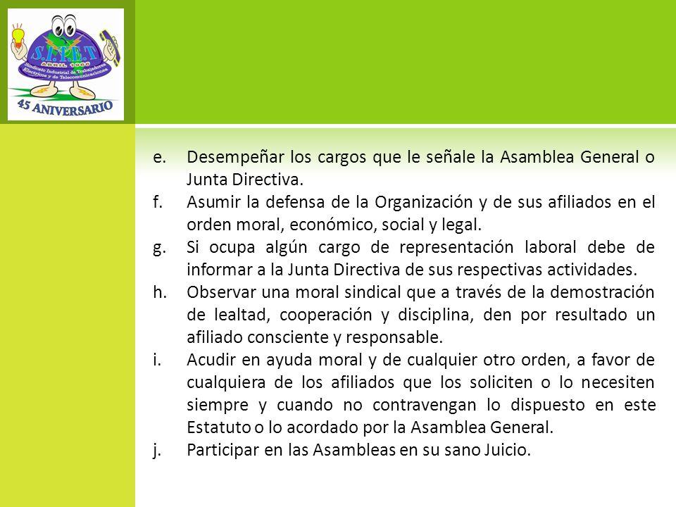 Desempeñar los cargos que le señale la Asamblea General o Junta Directiva.