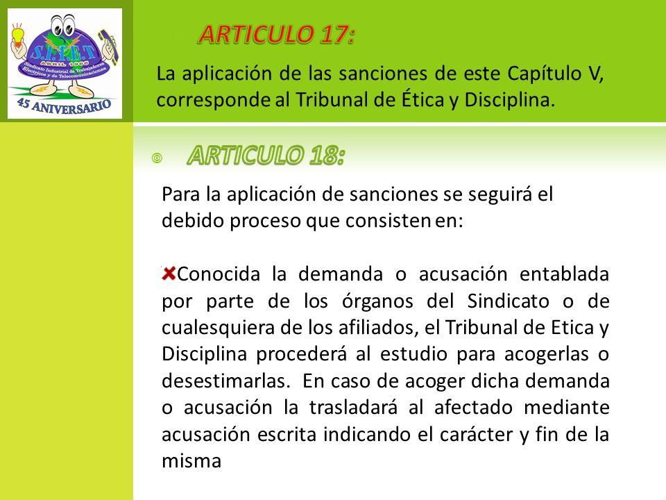 ARTICULO 17: La aplicación de las sanciones de este Capítulo V, corresponde al Tribunal de Ética y Disciplina.