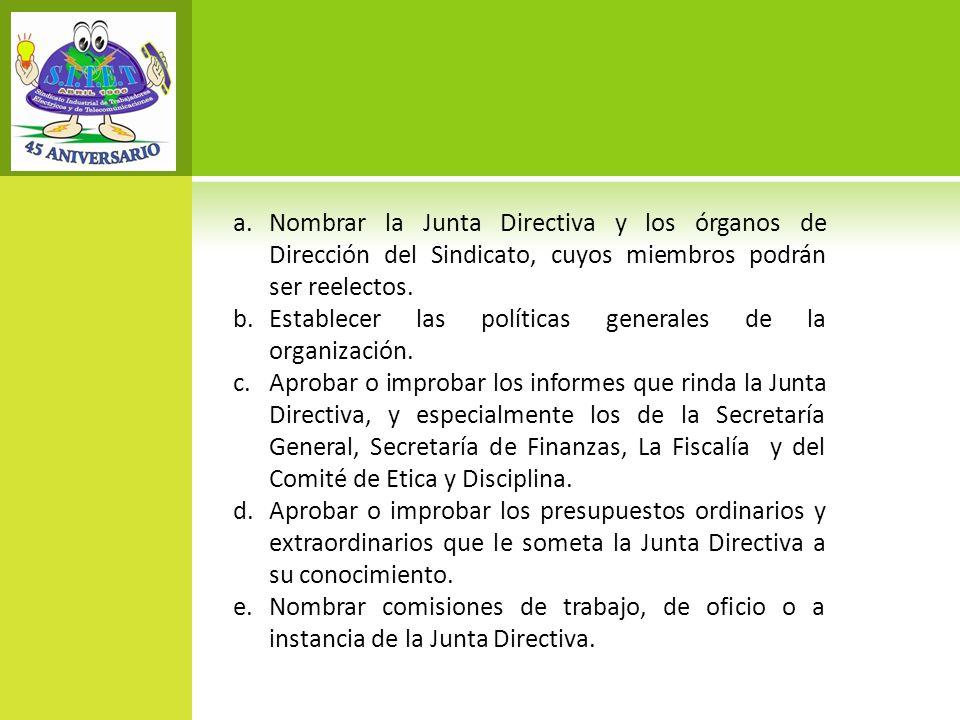 Nombrar la Junta Directiva y los órganos de Dirección del Sindicato, cuyos miembros podrán ser reelectos.