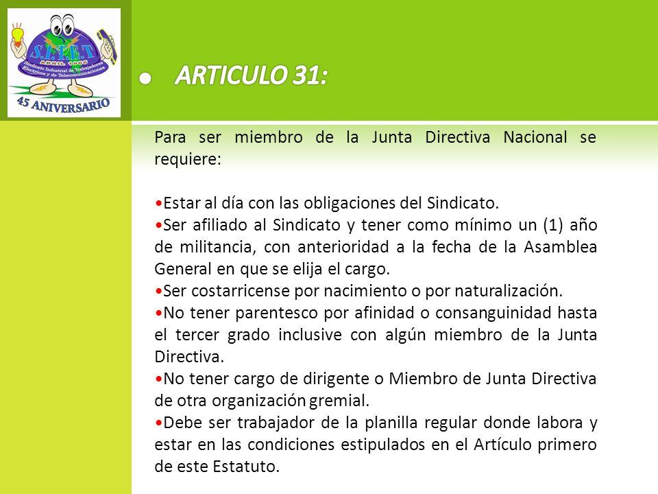 ARTICULO 31: Para ser miembro de la Junta Directiva Nacional se requiere: Estar al día con las obligaciones del Sindicato.