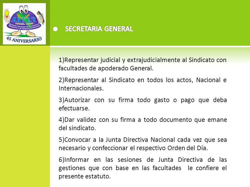 SECRETARIA GENERAL 1)Representar judicial y extrajudicialmente al Sindicato con facultades de apoderado General.