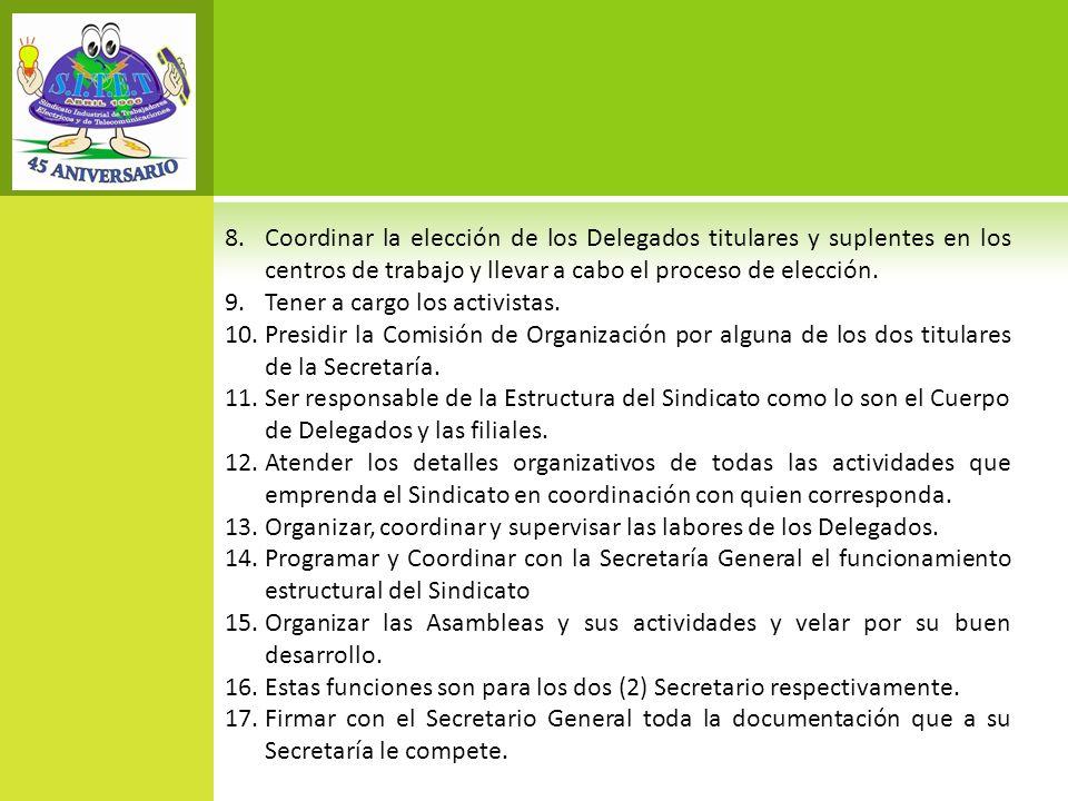 Coordinar la elección de los Delegados titulares y suplentes en los centros de trabajo y llevar a cabo el proceso de elección.