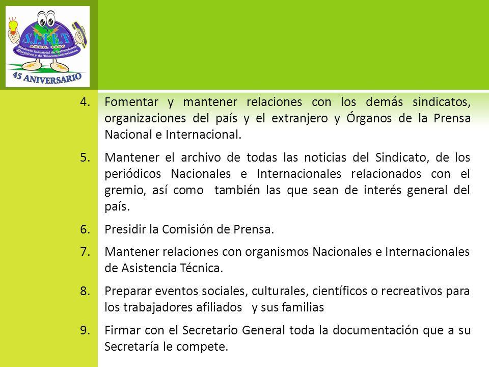 Fomentar y mantener relaciones con los demás sindicatos, organizaciones del país y el extranjero y Órganos de la Prensa Nacional e Internacional.