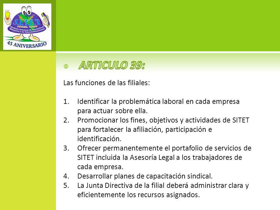 ARTICULO 39: Las funciones de las filiales: Identificar la problemática laboral en cada empresa para actuar sobre ella.