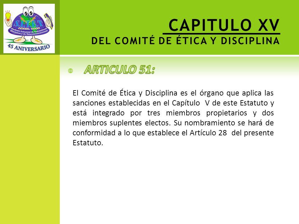 CAPITULO XV DEL COMITÉ DE ÉTICA Y DISCIPLINA