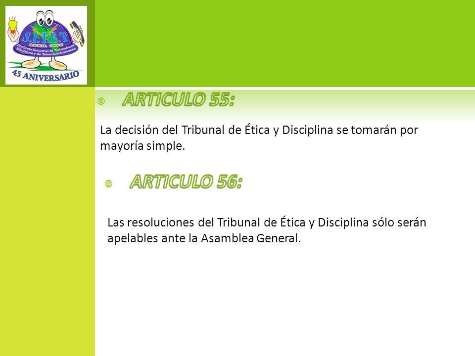 ARTICULO 55: La decisión del Tribunal de Ética y Disciplina se tomarán por mayoría simple. ARTICULO 56: