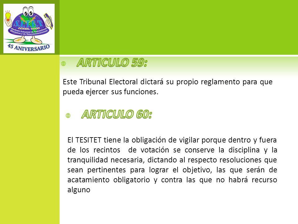 ARTICULO 59: Este Tribunal Electoral dictará su propio reglamento para que pueda ejercer sus funciones.
