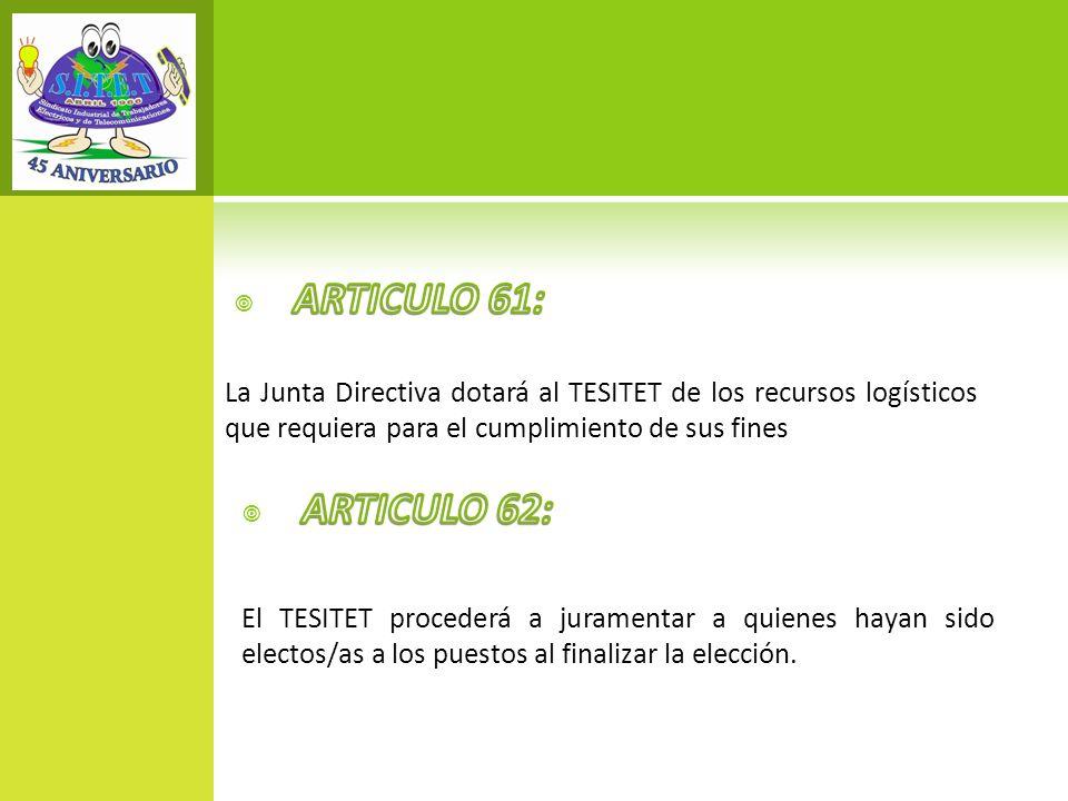 ARTICULO 61: La Junta Directiva dotará al TESITET de los recursos logísticos que requiera para el cumplimiento de sus fines.
