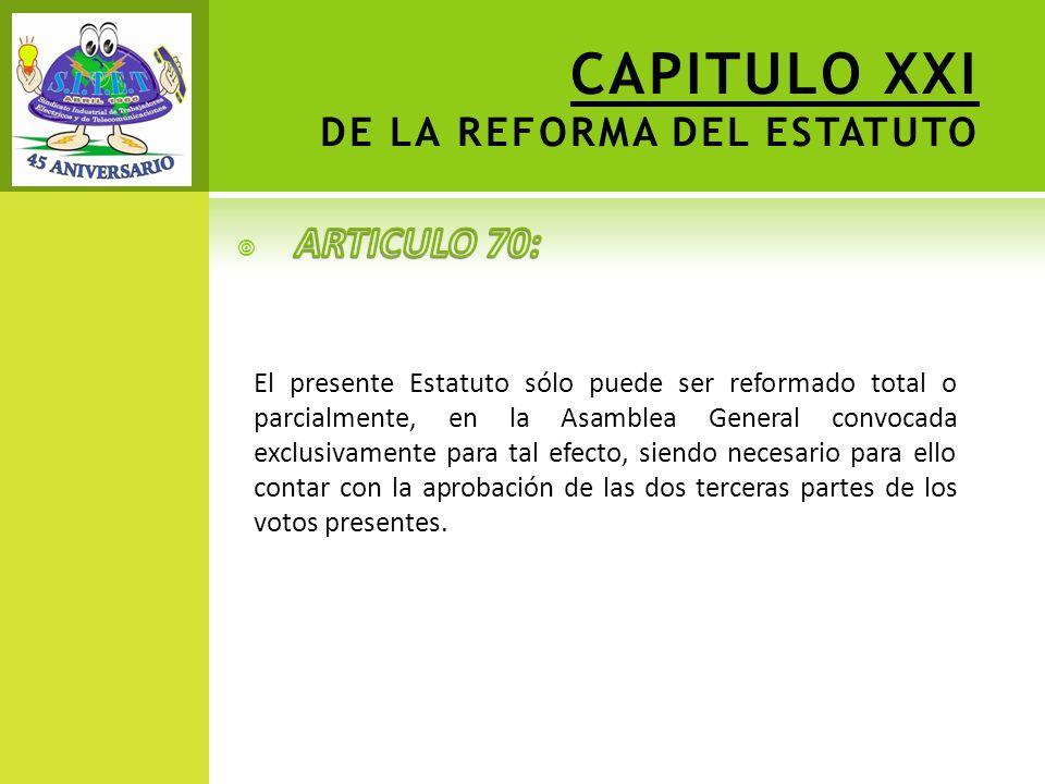 CAPITULO XXI DE LA REFORMA DEL ESTATUTO