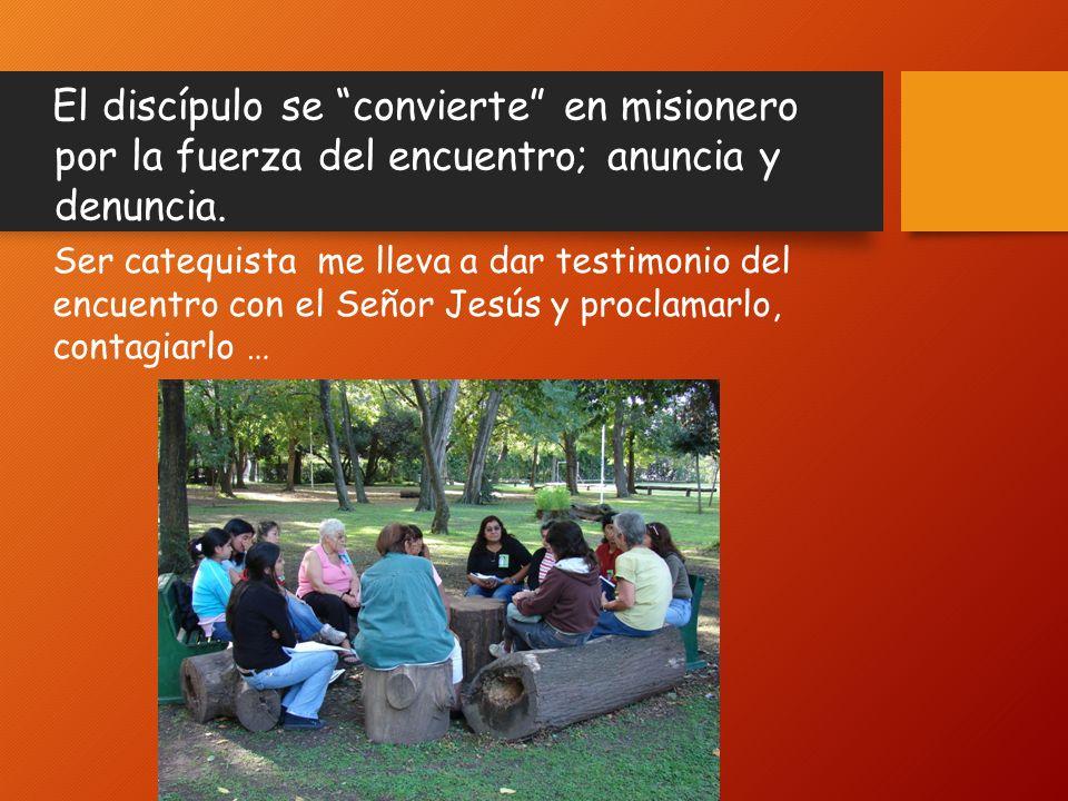 El discípulo se convierte en misionero por la fuerza del encuentro; anuncia y denuncia.