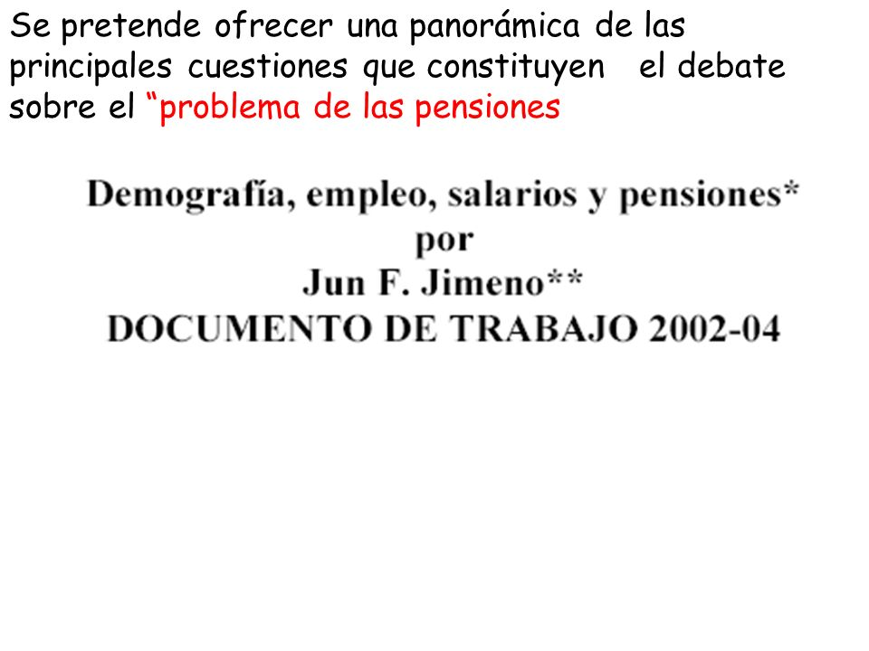 Se pretende ofrecer una panorámica de las principales cuestiones que constituyen el debate sobre el problema de las pensiones