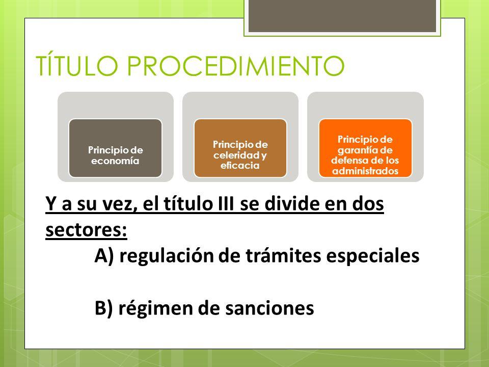 TÍTULO PROCEDIMIENTO Principio de economía. Principio de celeridad y eficacia. Principio de garantía de defensa de los administrados.