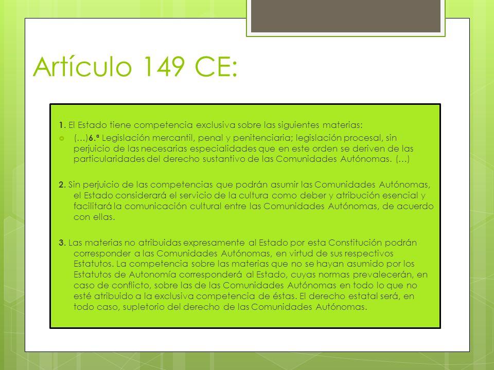 Artículo 149 CE: 1. El Estado tiene competencia exclusiva sobre las siguientes materias: