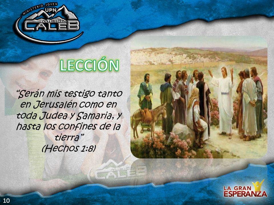 LECCIÓN Serán mis testigo tanto en Jerusalén como en toda Judea y Samaria, y hasta los confines de la tierra