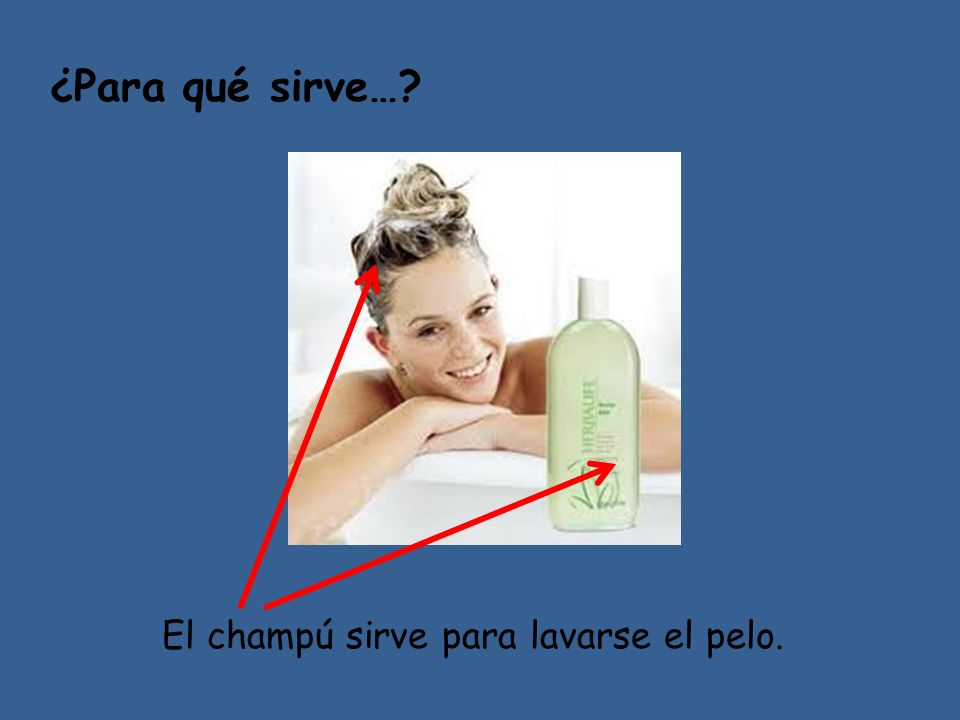 ¿Para qué sirve… El champú sirve para lavarse el pelo.