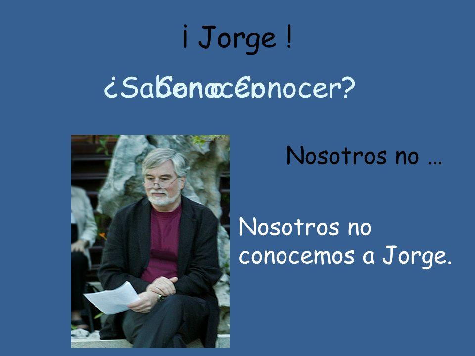 ¡ Jorge ! ¿Saber o Conocer Conocer Nosotros no …