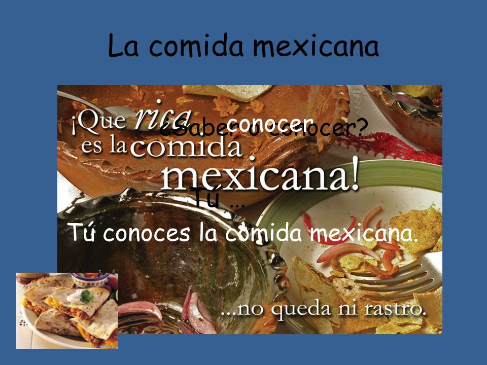 La comida mexicana Tú … conocer ¿Saber o conocer