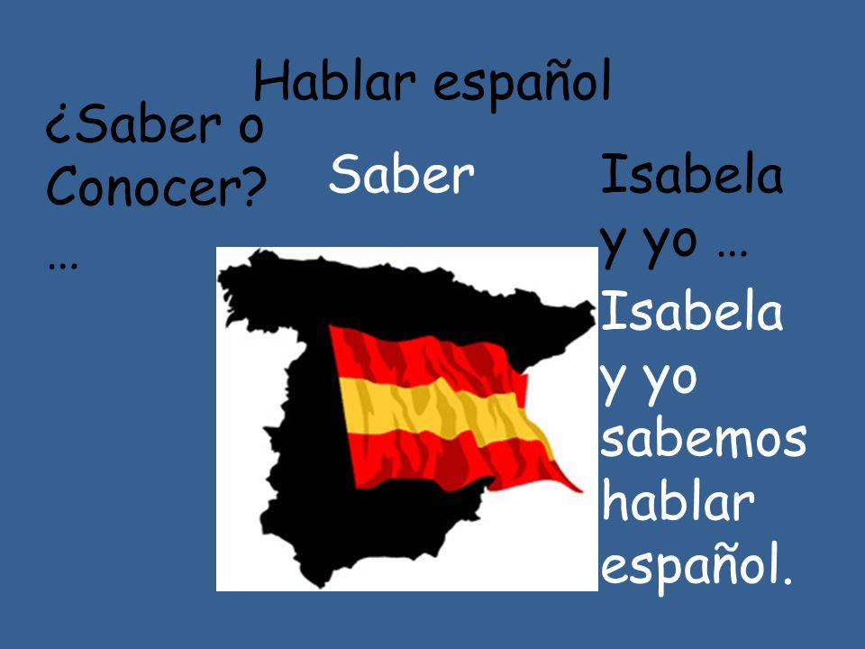Hablar español ¿Saber o Conocer … Saber Isabela y yo … Isabela y yo sabemos hablar español.