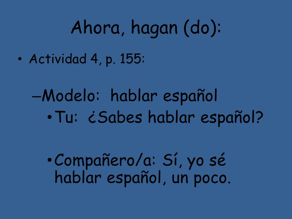 Ahora, hagan (do): Modelo: hablar español Tu: ¿Sabes hablar español
