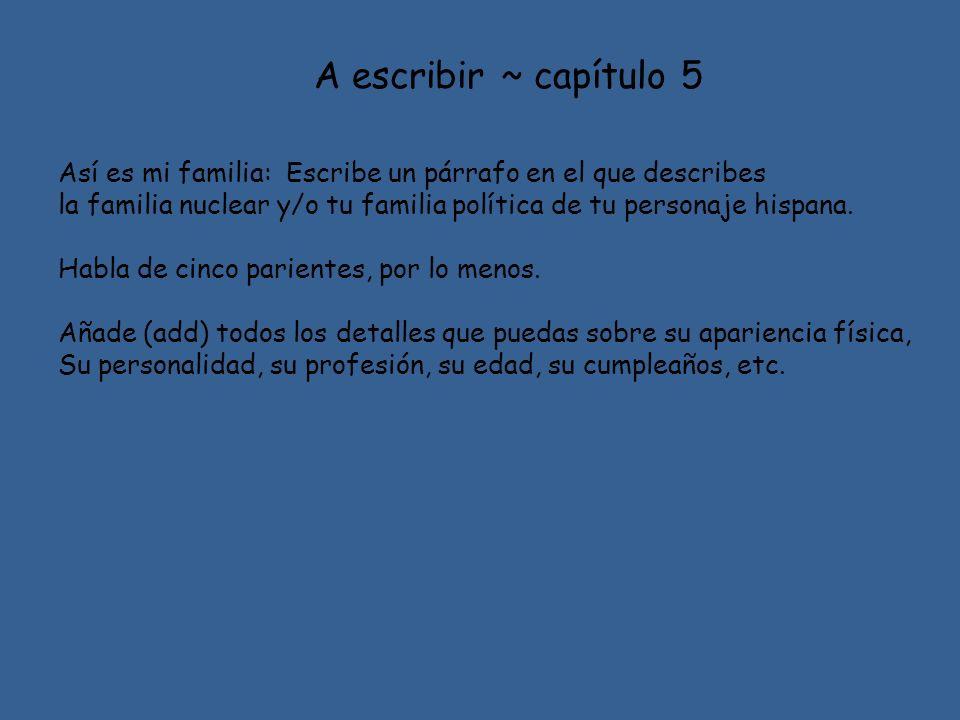 A escribir ~ capítulo 5 Así es mi familia: Escribe un párrafo en el que describes.