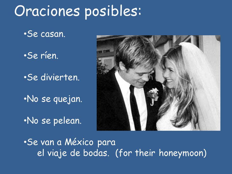 Oraciones posibles: Se casan. Se ríen. Se divierten. No se quejan.